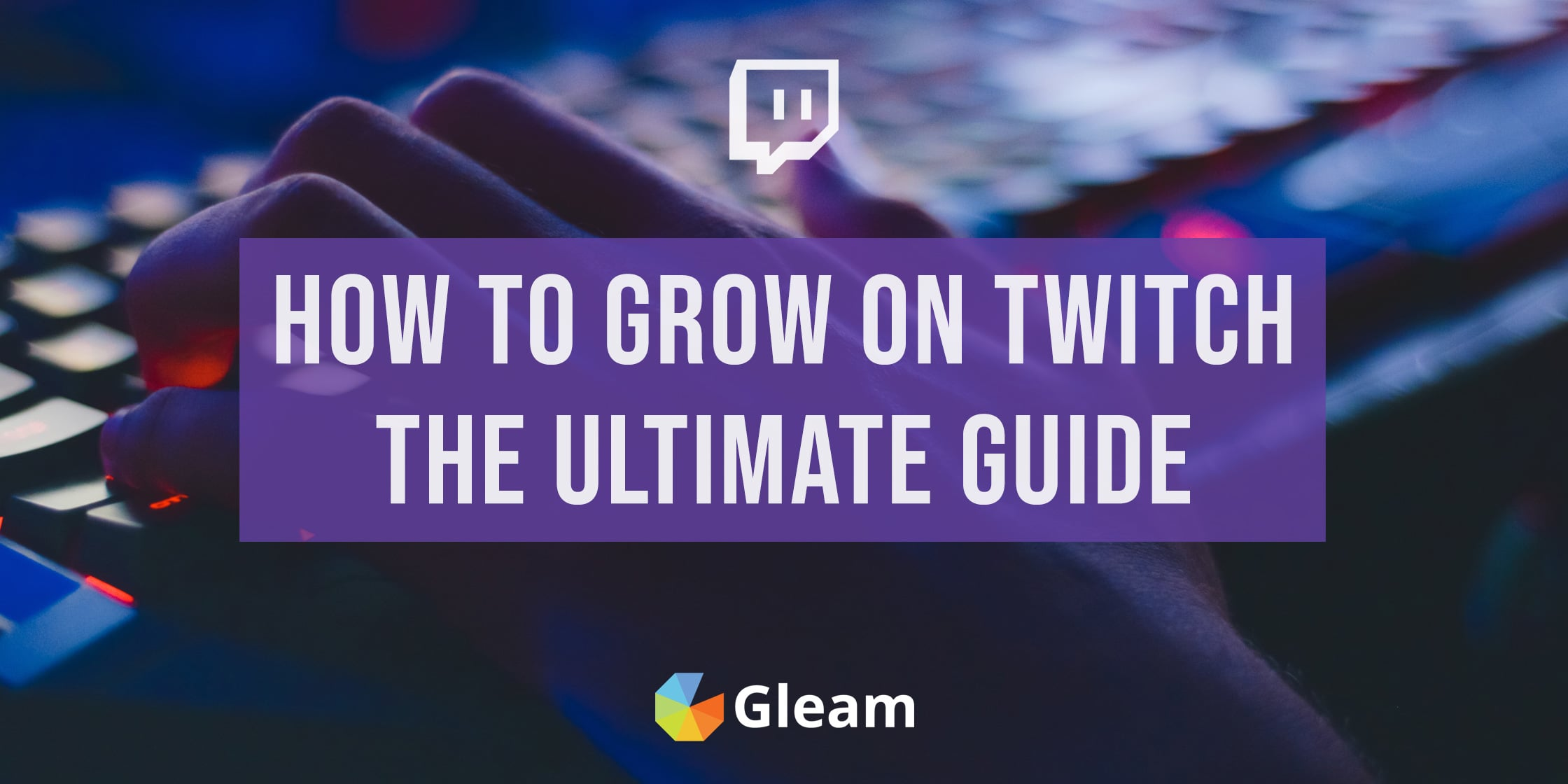 9 Ways to Grow Your Twitch Channel in 2020