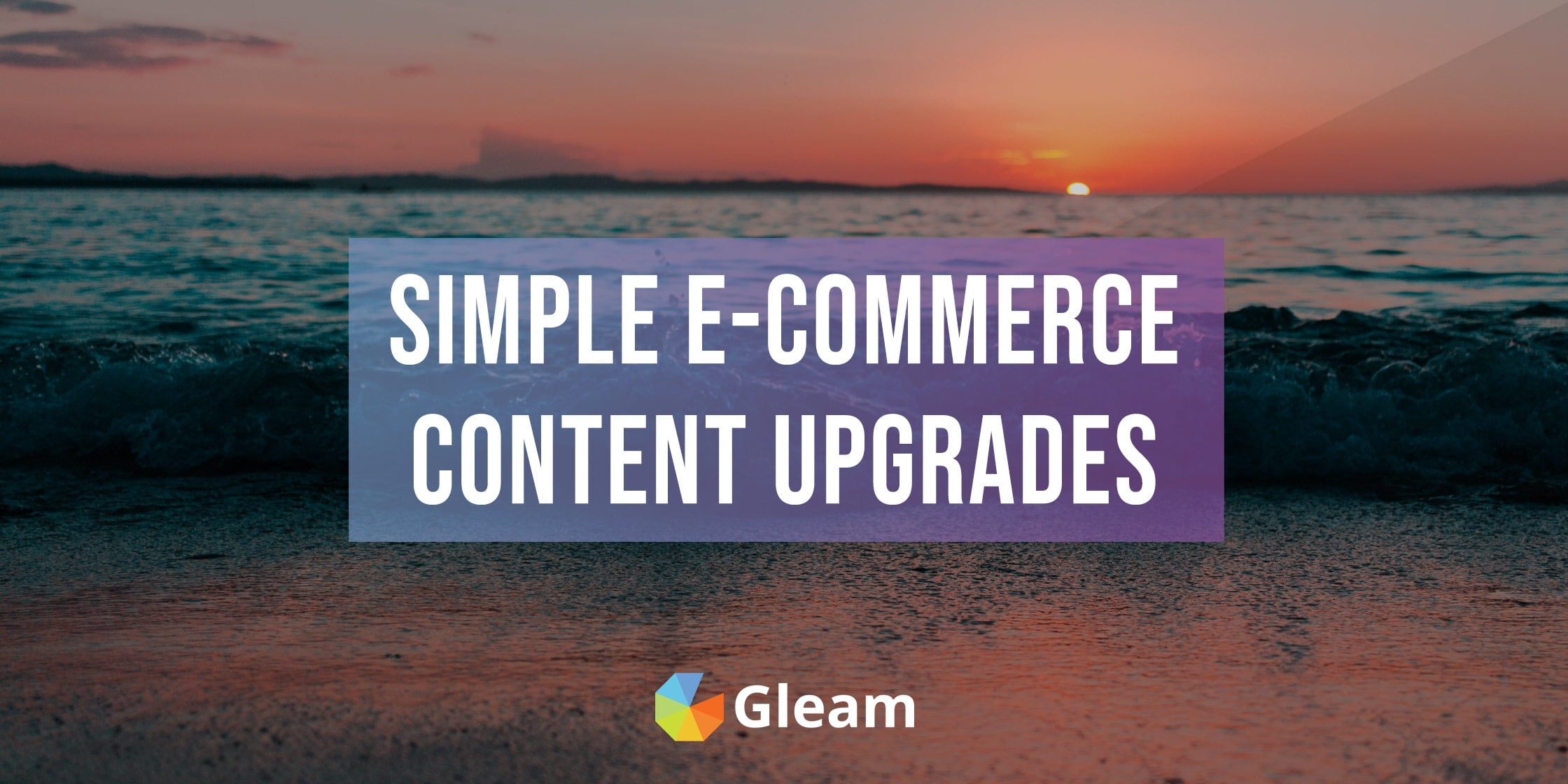 Simple + Effective Content Upgrades For E-Commerce Stores
