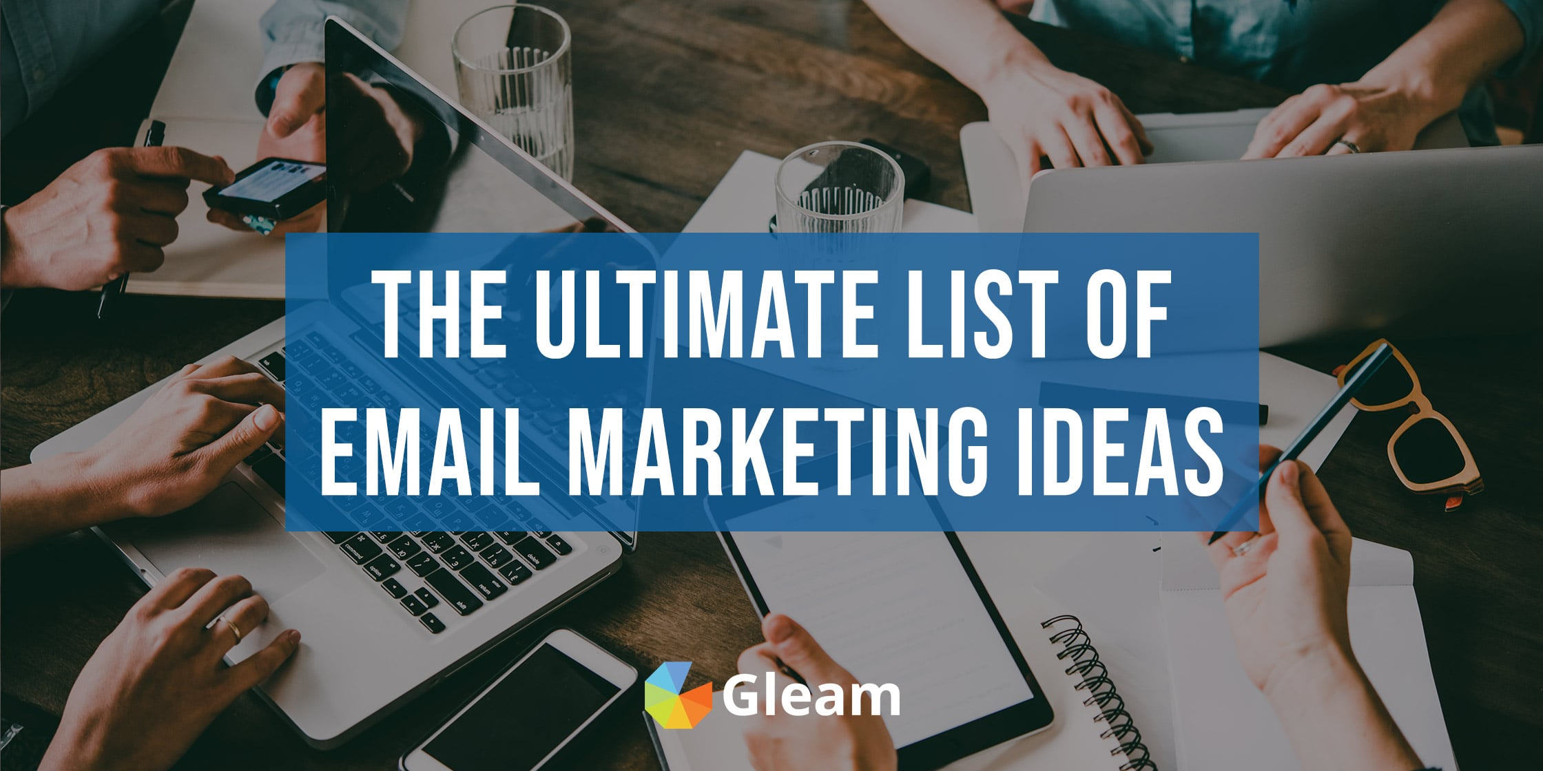 50+ Email Marketing Ideas For Driving Action & Engaging Leads