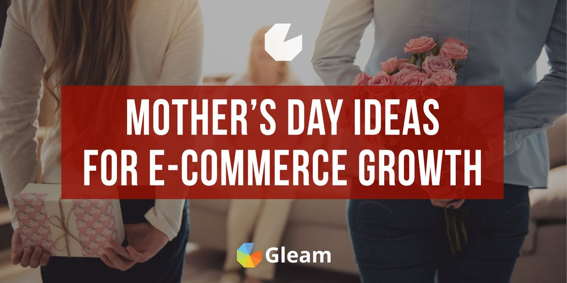 How to Engage Your Customers & Drive Sales This Mother's Day