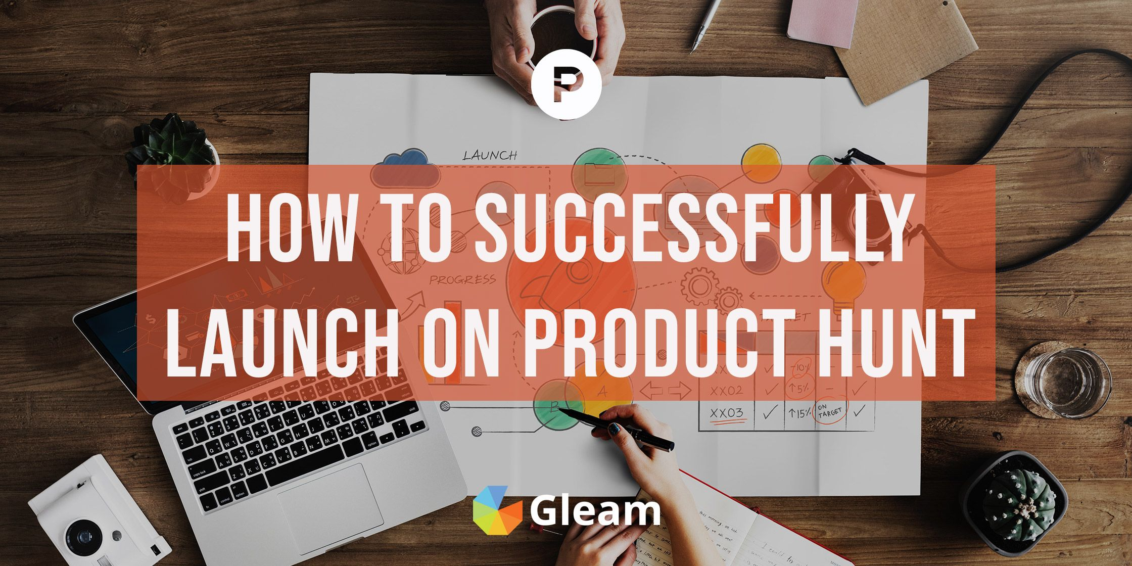 The Product Hunt Launch Guide: 40+ Things You Need to Know