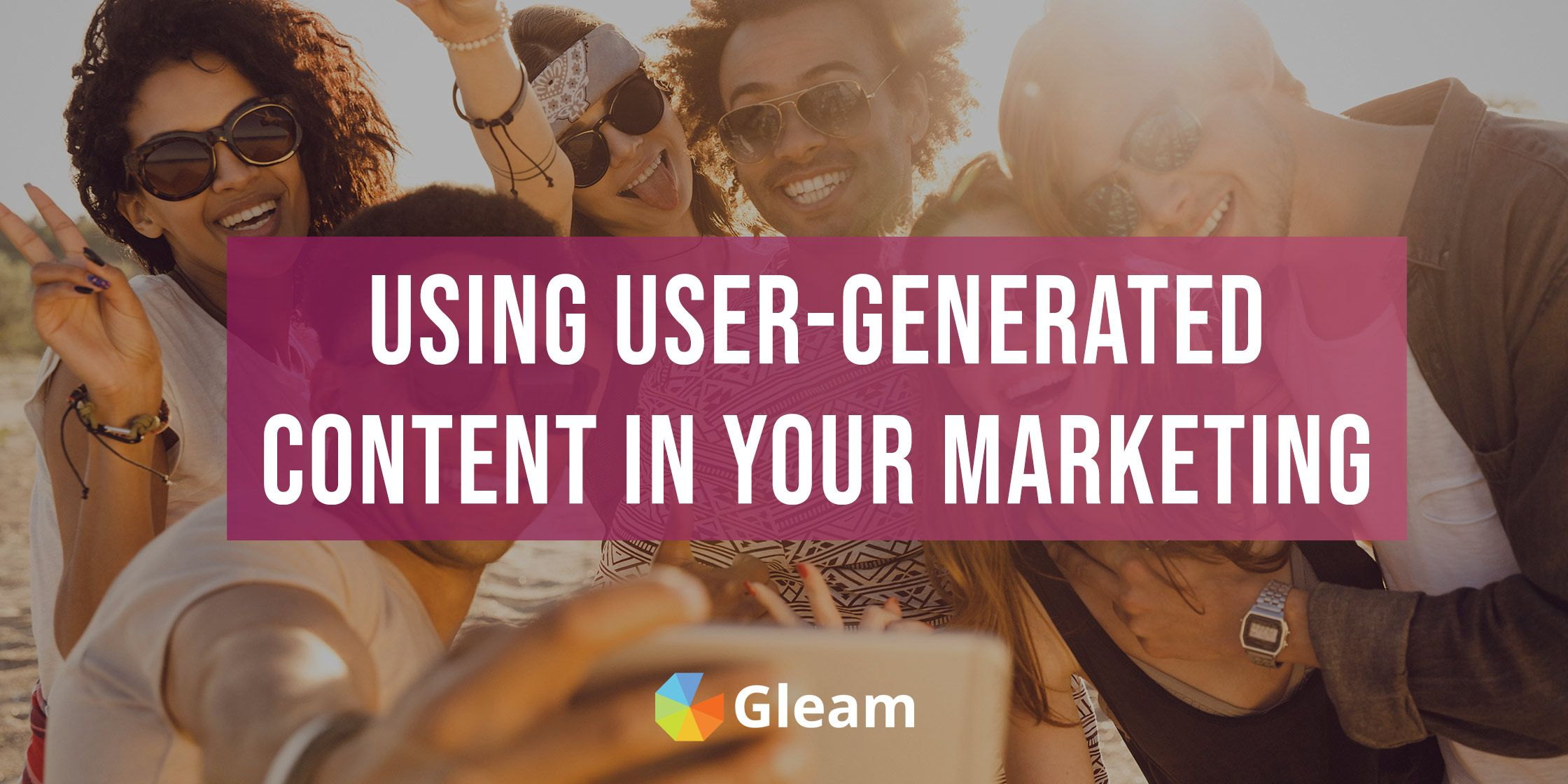 How To Use User-Generated Content In Your Marketing